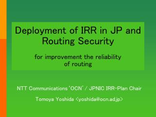 Deployment of IRR in JP and Routing Security for improvement the reliability of routing