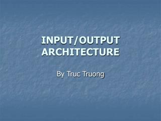 INPUT/OUTPUT ARCHITECTURE