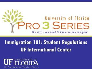 Immigration 101: Student Regulations UF International Center