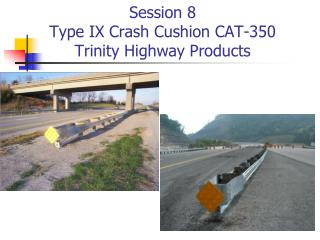 Session 8 Type IX Crash Cushion CAT-350 Trinity Highway Products