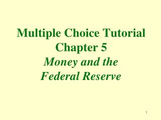 Multiple Choice Tutorial Chapter 5 Money and the  Federal Reserve