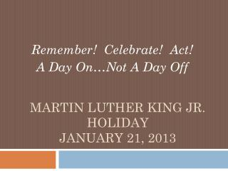 Martin Luther King Jr. Holiday  January 21, 2013