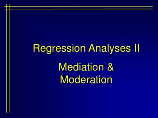 Regression Analyses II Mediation & Moderation