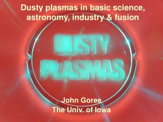 Dusty plasmas in basic science, astronomy, industry & fusion