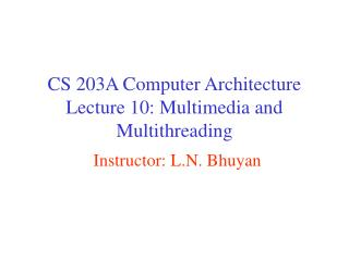 CS 203A Computer Architecture  Lecture 10: Multimedia and Multithreading