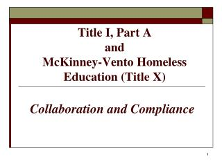 Title I, Part A   and  McKinney-Vento Homeless Education (Title X)