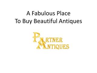 A Fabulous Place To Buy Beautiful Antiques