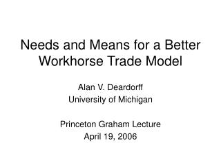 Needs and Means for a Better Workhorse Trade Model