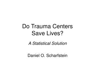 Do Trauma Centers  Save Lives?