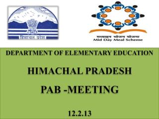 DEPARTMENT OF ELEMENTARY EDUCATION HIMACHAL PRADESH  PAB -MEETING  12.2.13