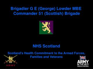 Brigadier G E (George) Lowder MBE  Commander 51 (Scottish) Brigade
