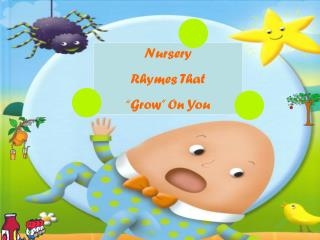 "Nursery  Rhymes That ""Grow"" On You"