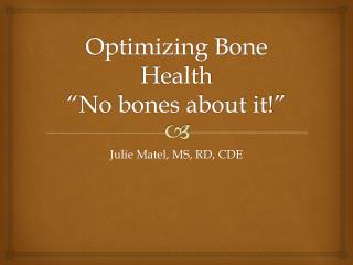 "Optimizing Bone  Health ""No bones about it!"""