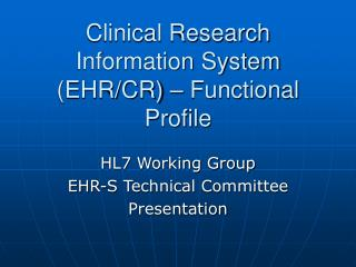 Clinical Research Information System (EHR/CR) – Functional Profile