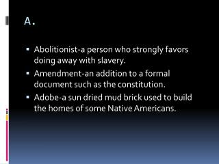 Abolitionist-a person who strongly favors doing away with slavery.