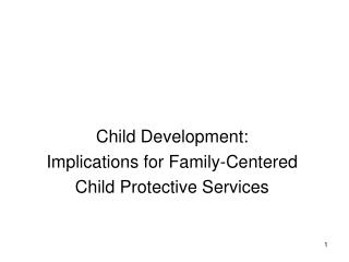 Child Development:  Implications for Family-Centered  Child Protective Services