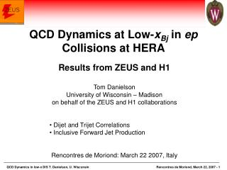 Results from ZEUS and H1 Tom Danielson University of Wisconsin – Madison
