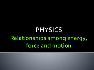 Relationships among energy, force and motion