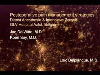 Postoperative pain management strategies Dienst Anesthesie & Intensieve Zorgen OLV-Hospital Aalst, Belgium