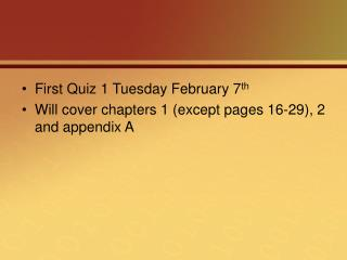 First Quiz 1 Tuesday February 7 th Will cover chapters 1 (except pages 16-29), 2 and appendix A