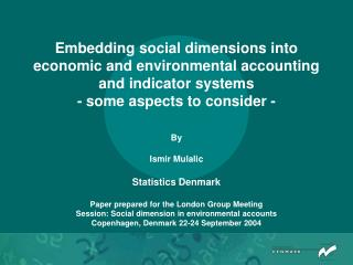 By Ismir Mulalic Statistics Denmark Paper prepared for the London Group Meeting