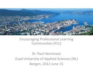 Encouraging Professional Learning Communities (PLC) Dr. Paul  Hennissen