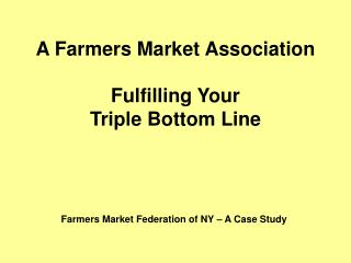 A Farmers Market Association   Fulfilling Your  Triple Bottom Line