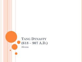 Tang Dynasty  (618 – 907 A.D.)
