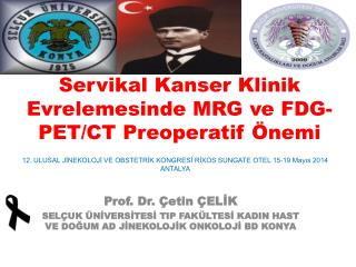 Servikal K anser K linik E vrelemesinde MRG  ve  FDG-PET/CT  P reoperatif Ö nemi