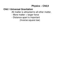 Ch8.1 Universal Gravitation 	All matter is attracted to all other matter.