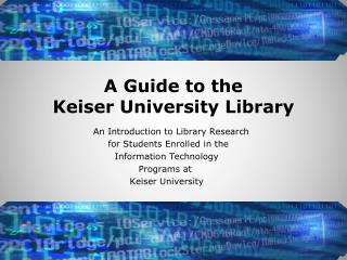 A Guide to the  Keiser University Library