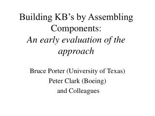 Building KB's by Assembling Components:  An early evaluation of the approach