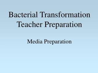Bacterial Transformation Teacher Preparation Media Preparation