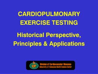 CARDIOPULMONARY EXERCISE TESTING Historical Perspective, Principles & Applications