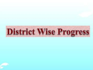 District Wise Progress
