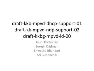 draft-kkb -mpvd-dhcp-support-01 draft-kk-mpvd-ndp-support-02 draft-kkbg-mpvd-id-00