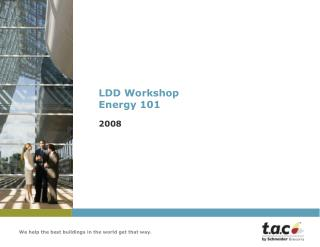 LDD Workshop Energy 101 2008