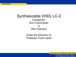 Synthesizable VHDL LC-2 Created By: Eric Frohnhoefer & Ron Feliciano  Under the Direction of: