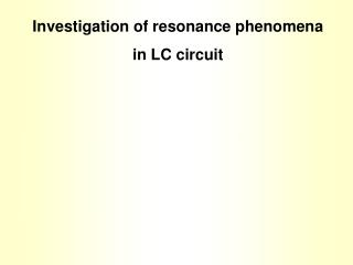 Investigation of resonance phenomena in LC circuit