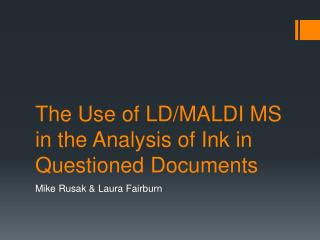 The Use of LD/MALDI MS in the Analysis of Ink in Questioned Documents