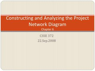 Constructing and Analyzing the Project Network Diagram Chapter 6