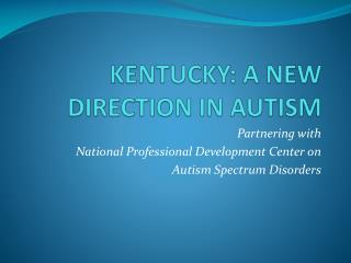 KENTUCKY: A NEW DIRECTION IN AUTISM