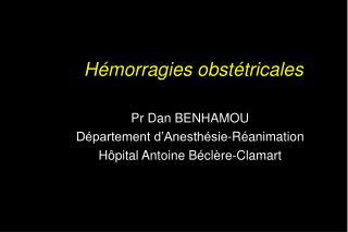 Pr Dan BENHAMOU Département d'Anesthésie-Réanimation Hôpital Antoine Béclère-Clamart