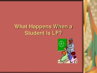 What Happens When a Student Is LF?