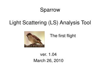 Sparrow Light Scattering (LS) Analysis Tool The first flight