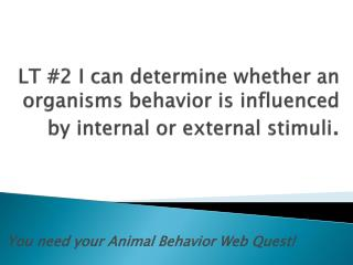 You need your Animal Behavior Web Quest!