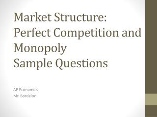 Market Structure: Perfect Competition and Monopoly Sample Questions