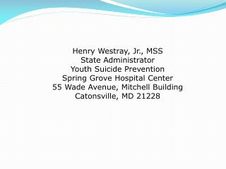 Henry Westray, Jr., MSS State Administrator Youth Suicide Prevention Spring Grove Hospital Center
