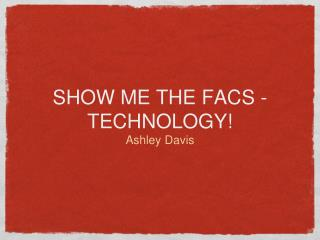 SHOW ME THE FACS - TECHNOLOGY!