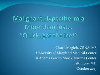 "Malignant Hyperthermia More than just… ""Quick, get the ice!"""